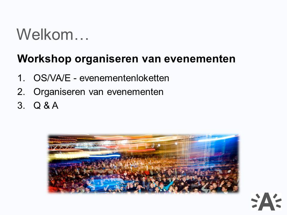 Workshop organiseren van evenementen 1.OS/VA/E - evenementenloketten 2.Organiseren van evenementen 3.Q & A Welkom…