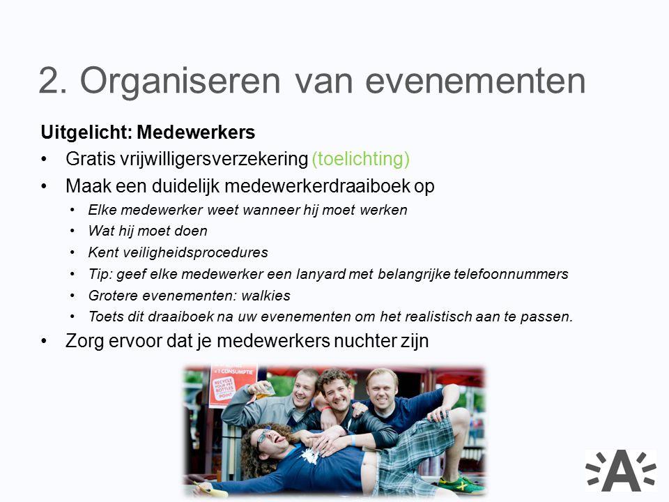 Uitgelicht: Medewerkers Gratis vrijwilligersverzekering (toelichting) Maak een duidelijk medewerkerdraaiboek op Elke medewerker weet wanneer hij moet