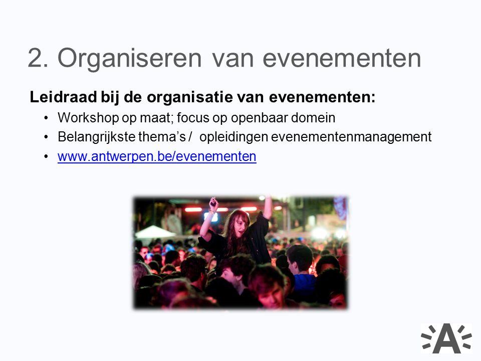 Leidraad bij de organisatie van evenementen: Workshop op maat; focus op openbaar domein Belangrijkste thema's / opleidingen evenementenmanagement www.