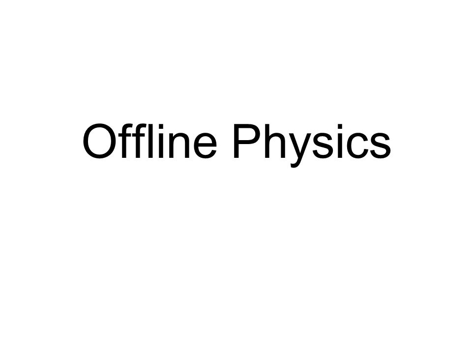 Offline Physics