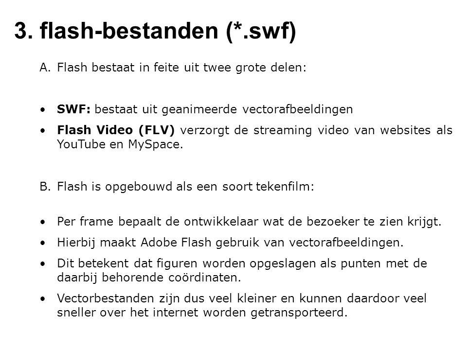 3. flash-bestanden (*.swf) A.Flash bestaat in feite uit twee grote delen: SWF: bestaat uit geanimeerde vectorafbeeldingen Flash Video (FLV) verzorgt d