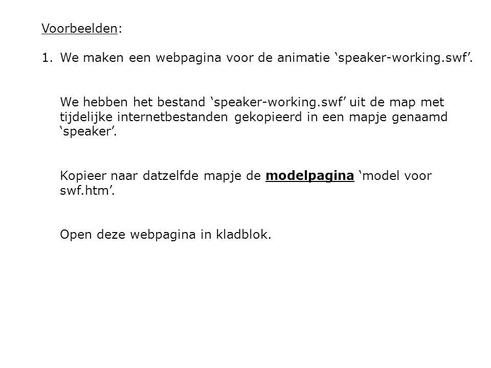 Voorbeelden: 1.We maken een webpagina voor de animatie 'speaker-working.swf'. We hebben het bestand 'speaker-working.swf' uit de map met tijdelijke in