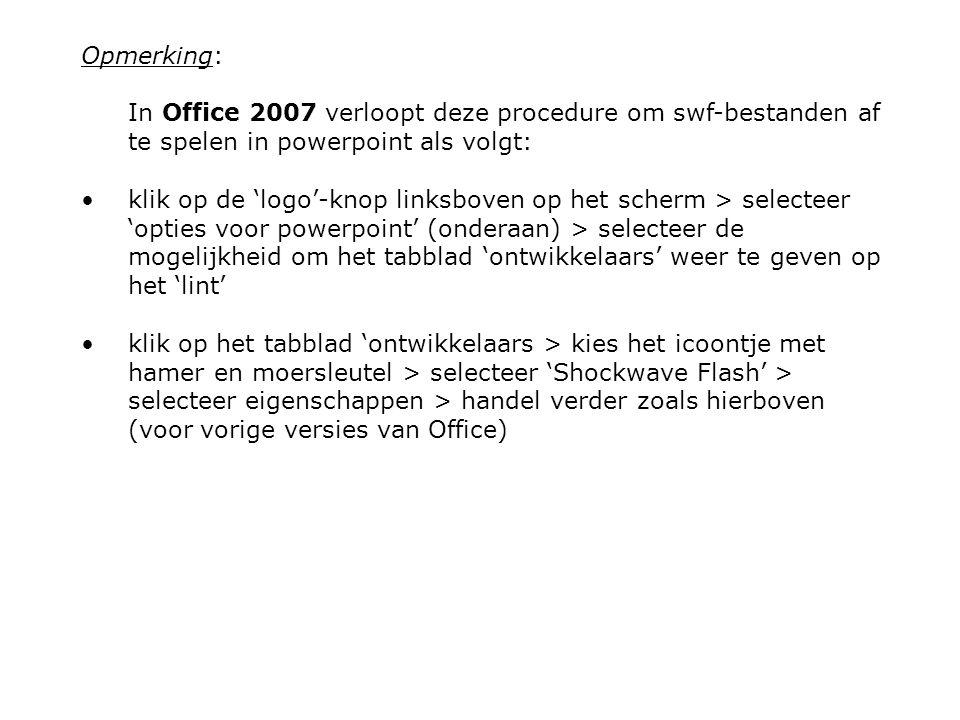 Opmerking: In Office 2007 verloopt deze procedure om swf-bestanden af te spelen in powerpoint als volgt: klik op de 'logo'-knop linksboven op het sche