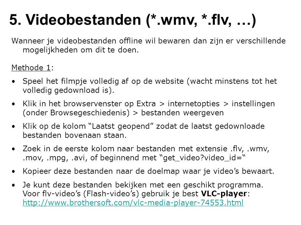 5. Videobestanden (*.wmv, *.flv, …) Wanneer je videobestanden offline wil bewaren dan zijn er verschillende mogelijkheden om dit te doen. Methode 1: S