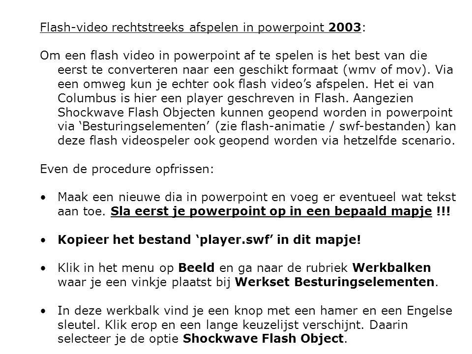 Flash-video rechtstreeks afspelen in powerpoint 2003: Om een flash video in powerpoint af te spelen is het best van die eerst te converteren naar een