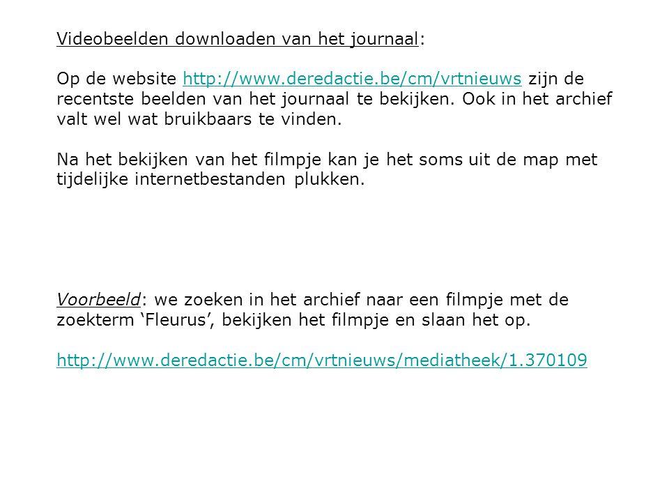 Videobeelden downloaden van het journaal: Op de website http://www.deredactie.be/cm/vrtnieuws zijn de recentste beelden van het journaal te bekijken.