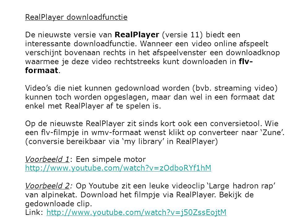 RealPlayer downloadfunctie De nieuwste versie van RealPlayer (versie 11) biedt een interessante downloadfunctie. Wanneer een video online afspeelt ver
