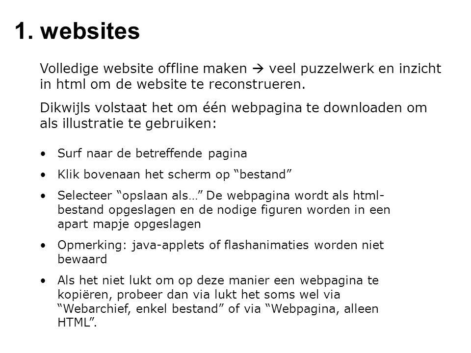 1. websites Volledige website offline maken  veel puzzelwerk en inzicht in html om de website te reconstrueren. Dikwijls volstaat het om één webpagin