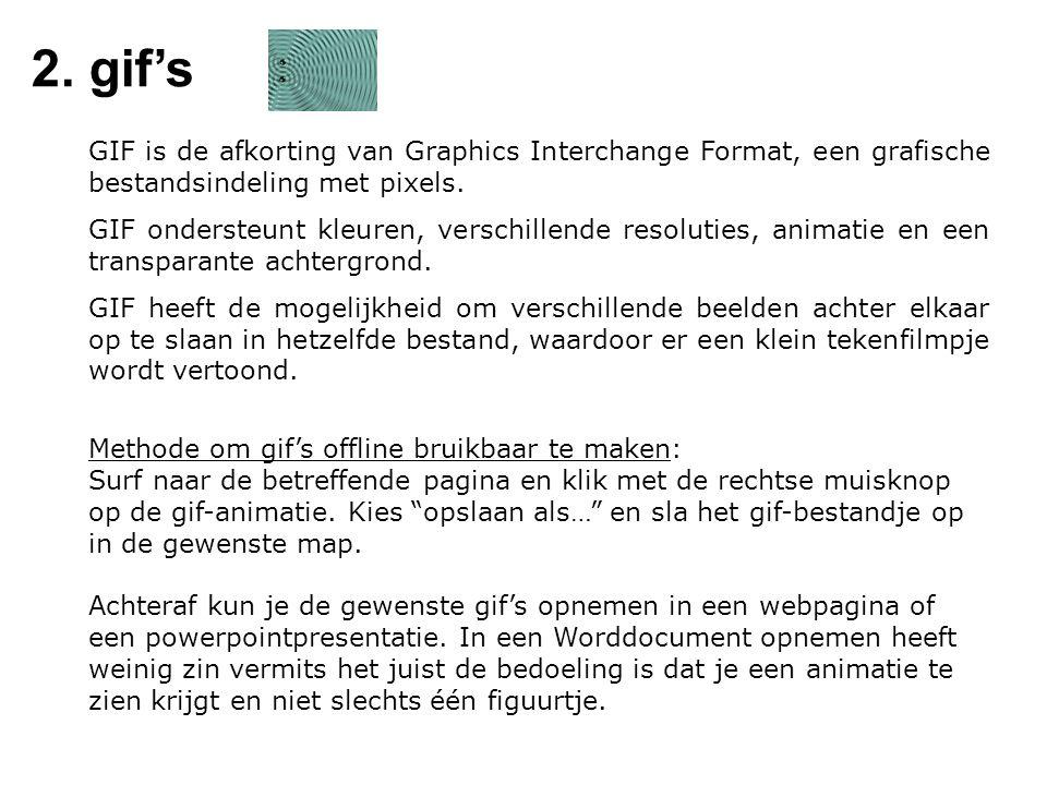 2. gif's GIF is de afkorting van Graphics Interchange Format, een grafische bestandsindeling met pixels. GIF ondersteunt kleuren, verschillende resolu