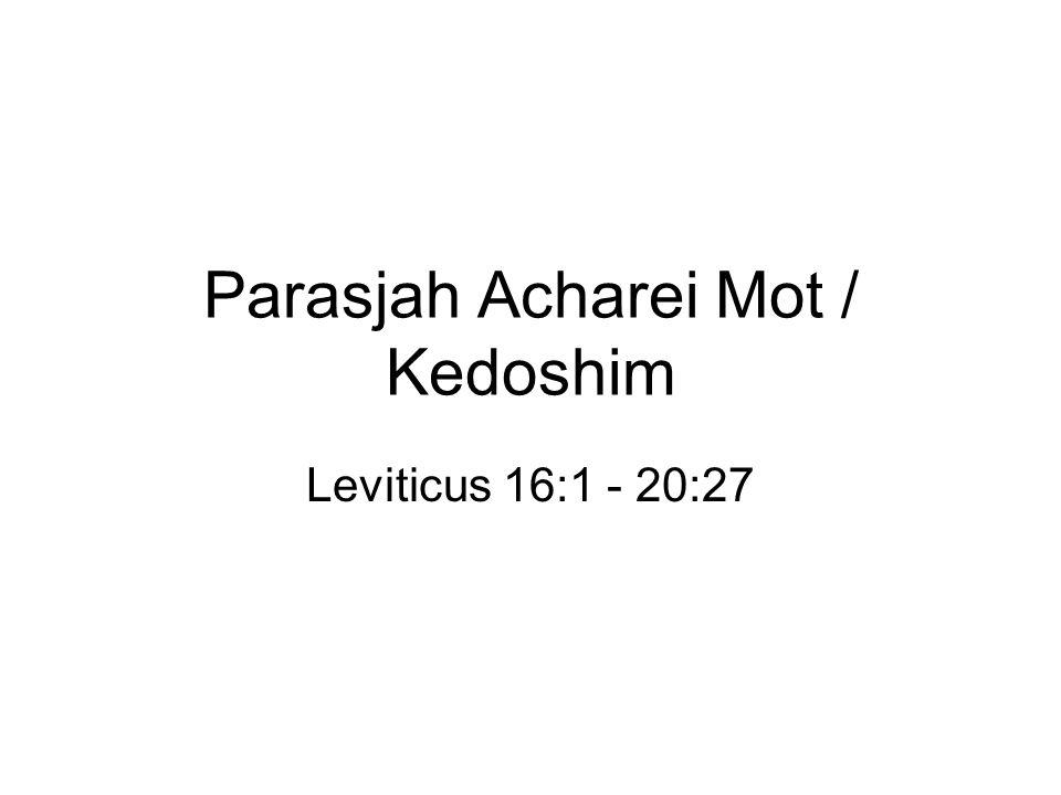 Parasjah Acharei Mot / Kedoshim Leviticus 16:1 - 20:27