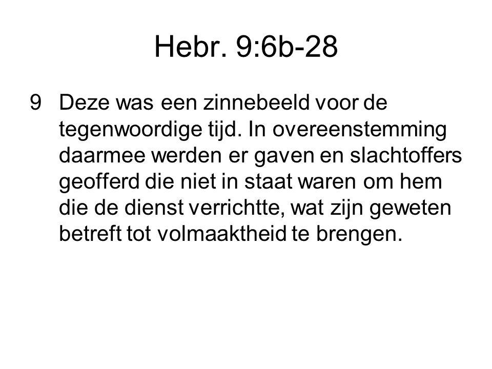 Hebr. 9:6b-28 9Deze was een zinnebeeld voor de tegenwoordige tijd. In overeenstemming daarmee werden er gaven en slachtoffers geofferd die niet in sta