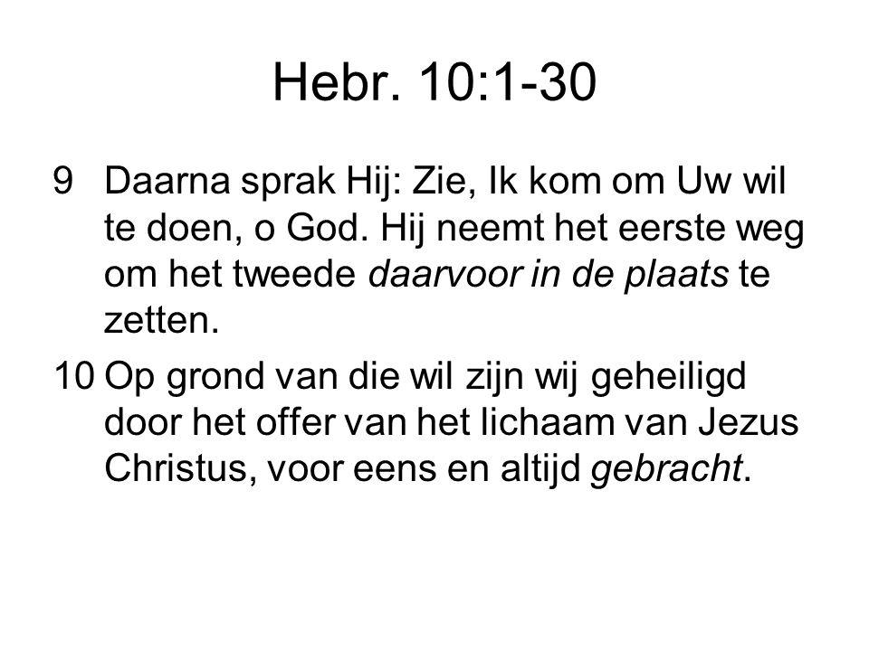 Hebr.10:1-30 9Daarna sprak Hij: Zie, Ik kom om Uw wil te doen, o God.
