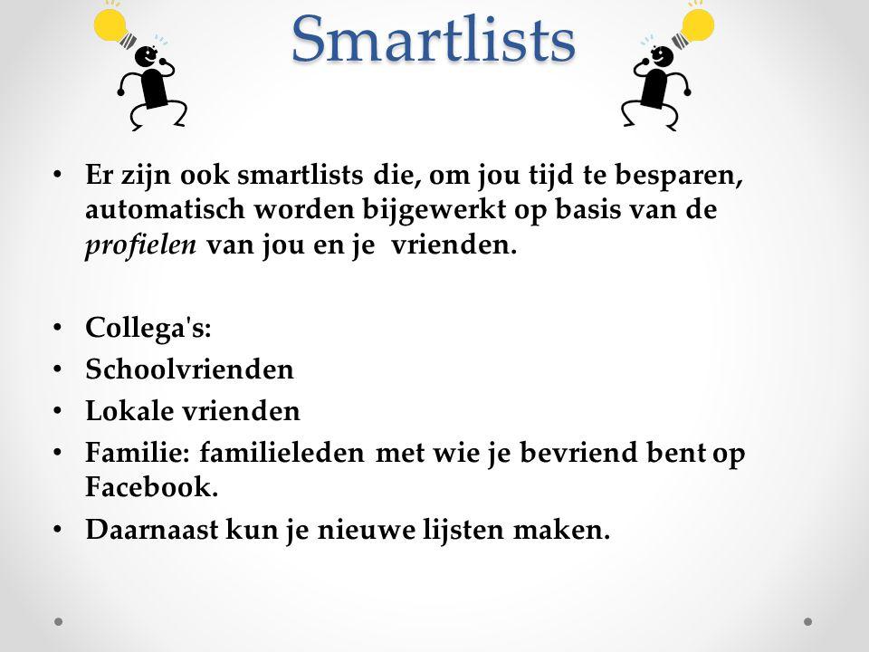Smartlists Er zijn ook smartlists die, om jou tijd te besparen, automatisch worden bijgewerkt op basis van de profielen van jou en je vrienden. Colleg