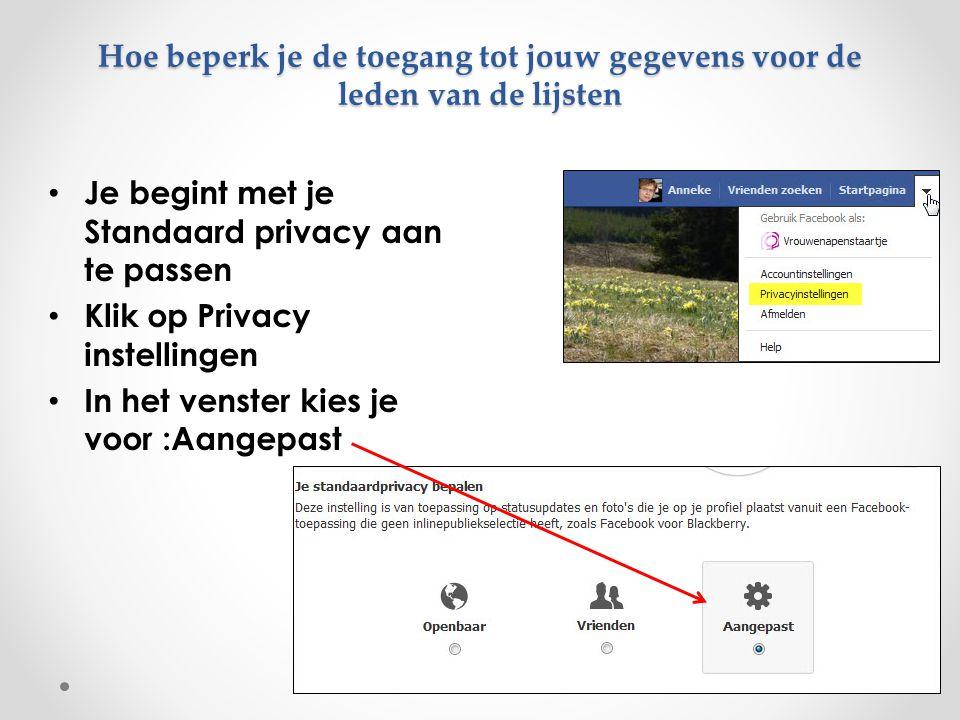 Hoe beperk je de toegang tot jouw gegevens voor de leden van de lijsten Je begint met je Standaard privacy aan te passen Klik op Privacy instellingen