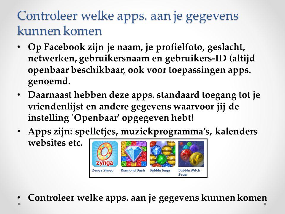 Controleer welke apps. aan je gegevens kunnen komen Op Facebook zijn je naam, je profielfoto, geslacht, netwerken, gebruikersnaam en gebruikers-ID (al