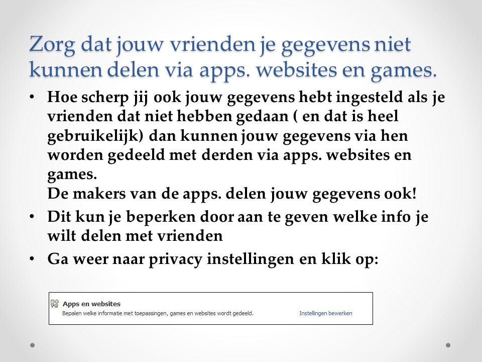 Zorg dat jouw vrienden je gegevens niet kunnen delen via apps. websites en games. Hoe scherp jij ook jouw gegevens hebt ingesteld als je vrienden dat