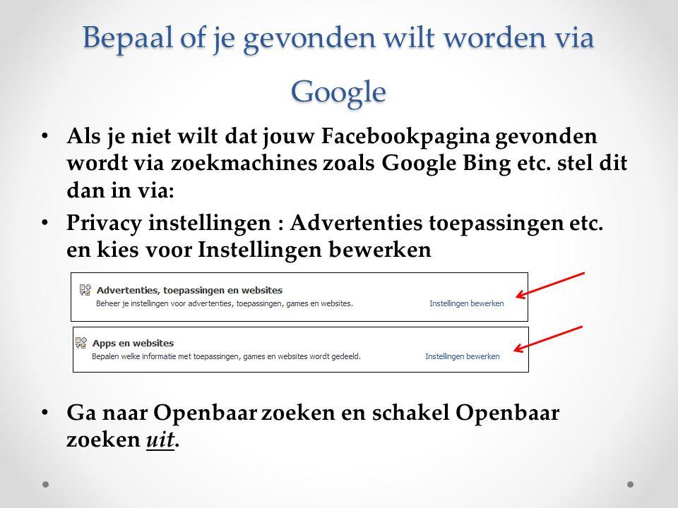 Bepaal of je gevonden wilt worden via Google Als je niet wilt dat jouw Facebookpagina gevonden wordt via zoekmachines zoals Google Bing etc. stel dit