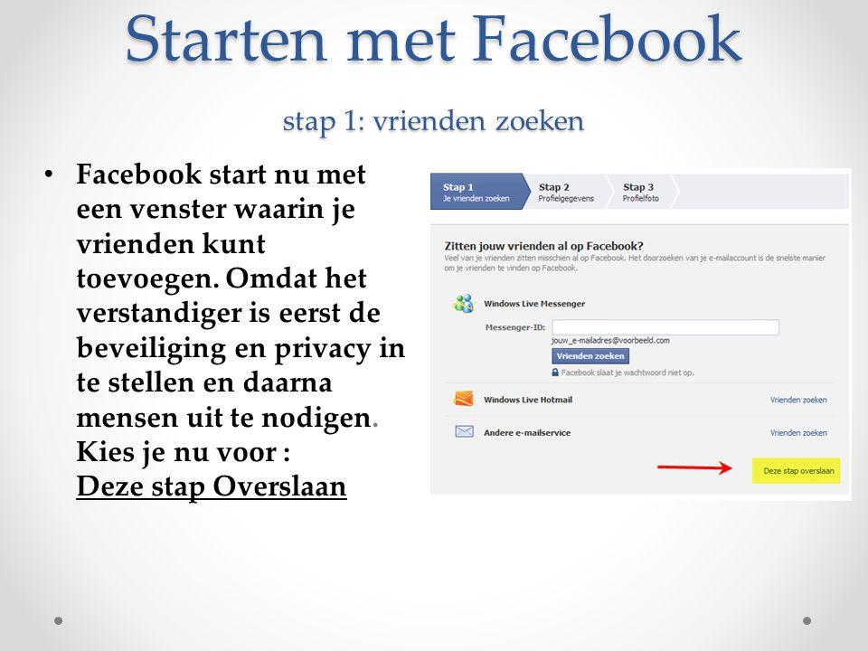 Starten met Facebook stap 1: vrienden zoeken Facebook start nu met een venster waarin je vrienden kunt toevoegen. Omdat het verstandiger is eerst de b