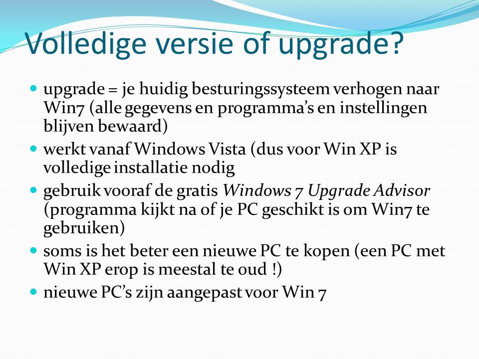 Volledige versie of upgrade? upgrade = je huidig besturingssysteem verhogen naar Win7 (alle gegevens en programma's en instellingen blijven bewaard) w