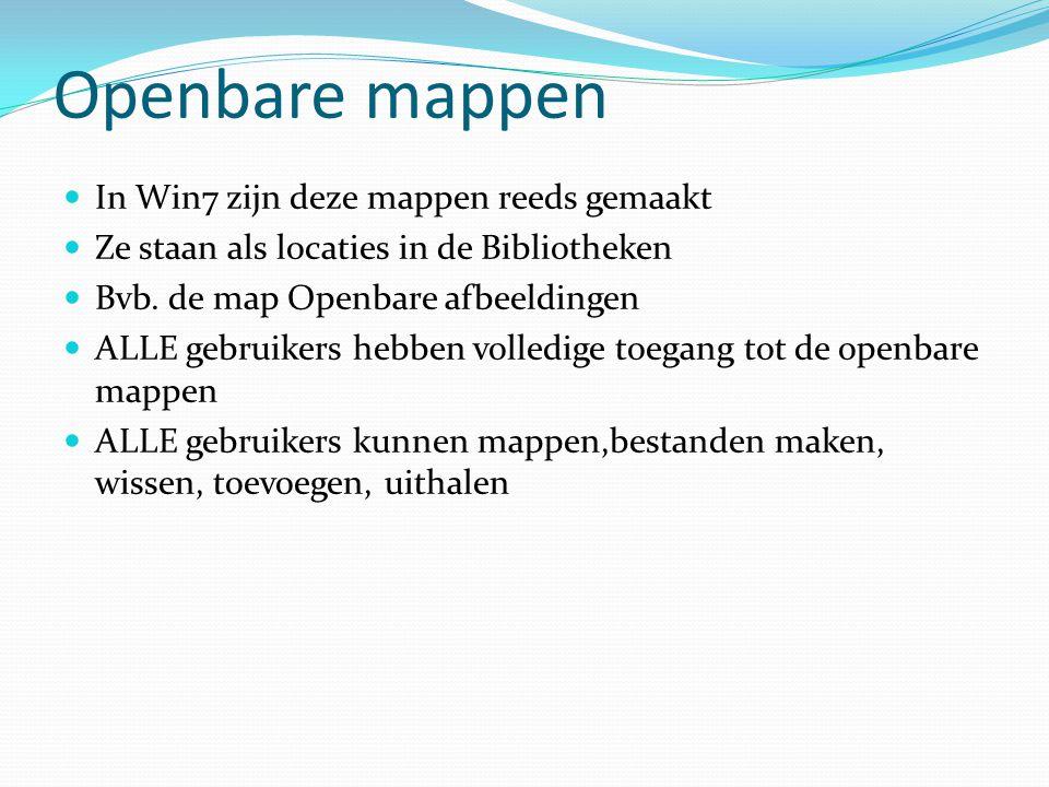 Openbare mappen In Win7 zijn deze mappen reeds gemaakt Ze staan als locaties in de Bibliotheken Bvb. de map Openbare afbeeldingen ALLE gebruikers hebb
