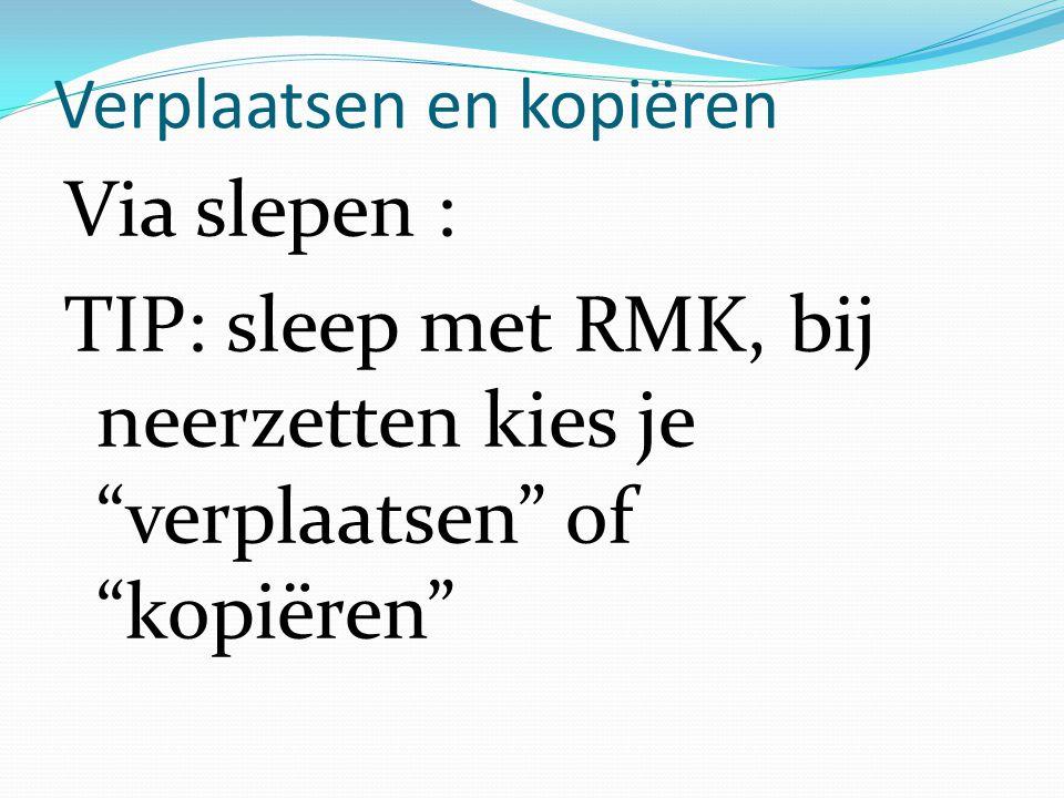 """Verplaatsen en kopiëren Via slepen : TIP: sleep met RMK, bij neerzetten kies je """"verplaatsen"""" of """"kopiëren"""""""