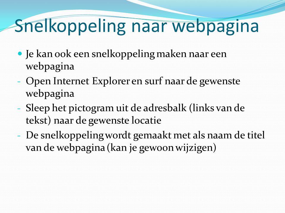 Snelkoppeling naar webpagina Je kan ook een snelkoppeling maken naar een webpagina - Open Internet Explorer en surf naar de gewenste webpagina - Sleep