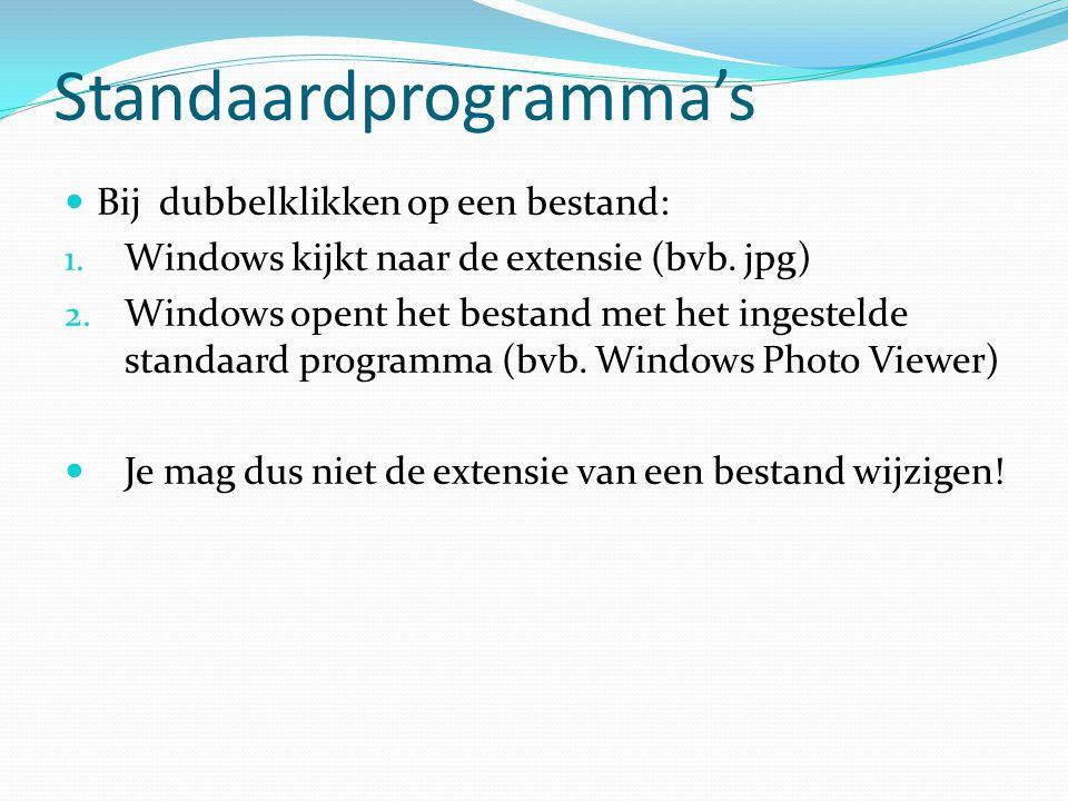 Standaardprogramma's Bij dubbelklikken op een bestand: 1. Windows kijkt naar de extensie (bvb. jpg) 2. Windows opent het bestand met het ingestelde st