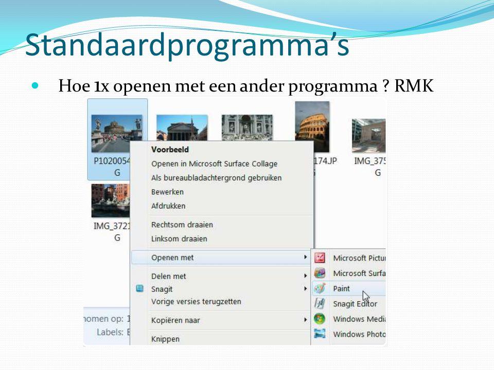 Standaardprogramma's Hoe 1 x openen met een ander programma ? RMK