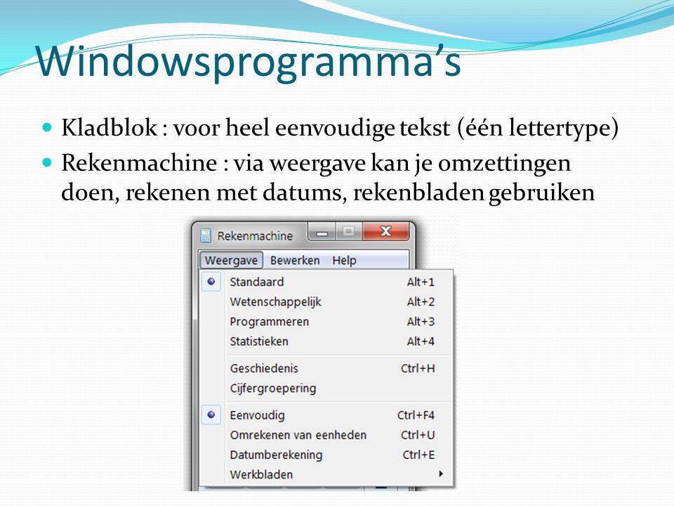 Windowsprogramma's Kladblok : voor heel eenvoudige tekst (één lettertype) Rekenmachine : via weergave kan je omzettingen doen, rekenen met datums, rek