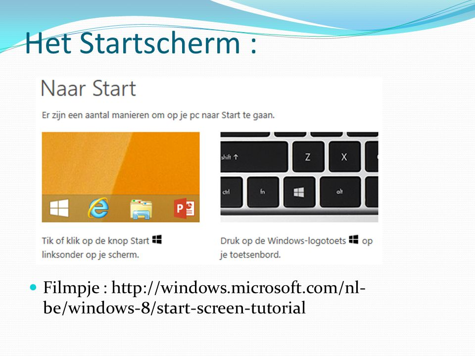 Het Startscherm : Filmpje : http://windows.microsoft.com/nl- be/windows-8/start-screen-tutorial