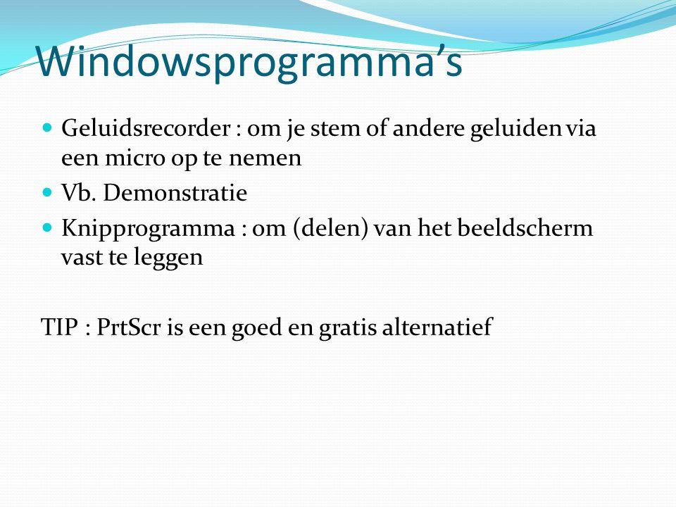 Windowsprogramma's Geluidsrecorder : om je stem of andere geluiden via een micro op te nemen Vb. Demonstratie Knipprogramma : om (delen) van het beeld