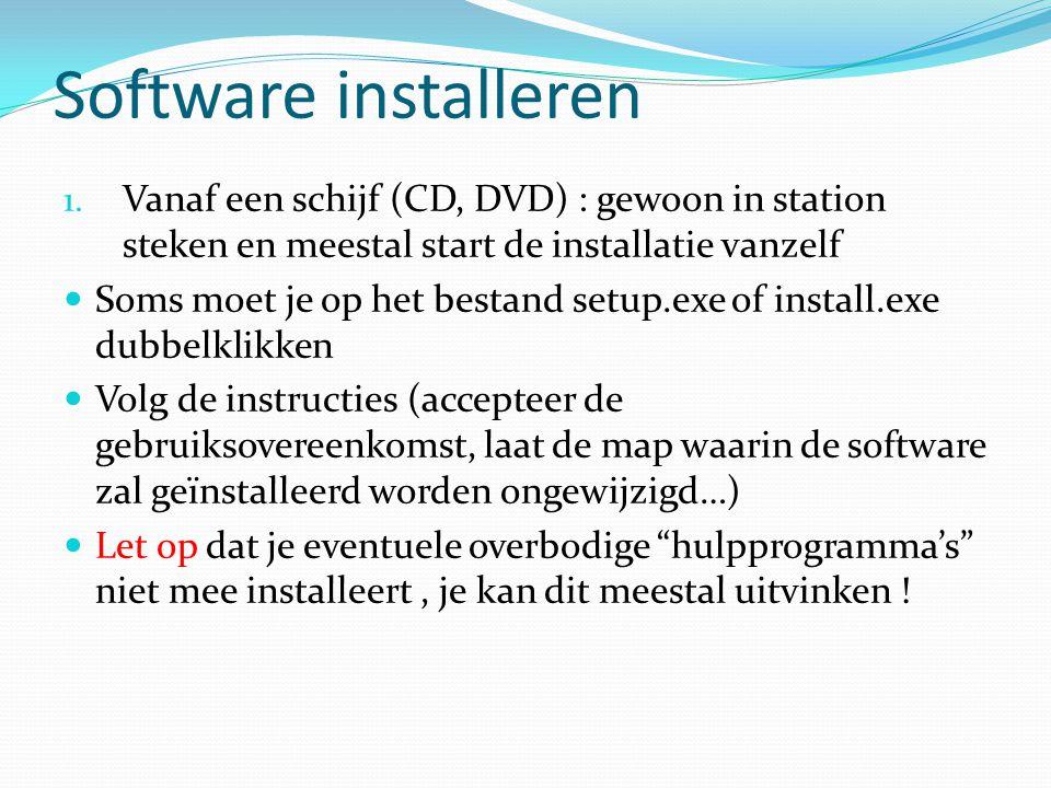 Software installeren 1. Vanaf een schijf (CD, DVD) : gewoon in station steken en meestal start de installatie vanzelf Soms moet je op het bestand setu