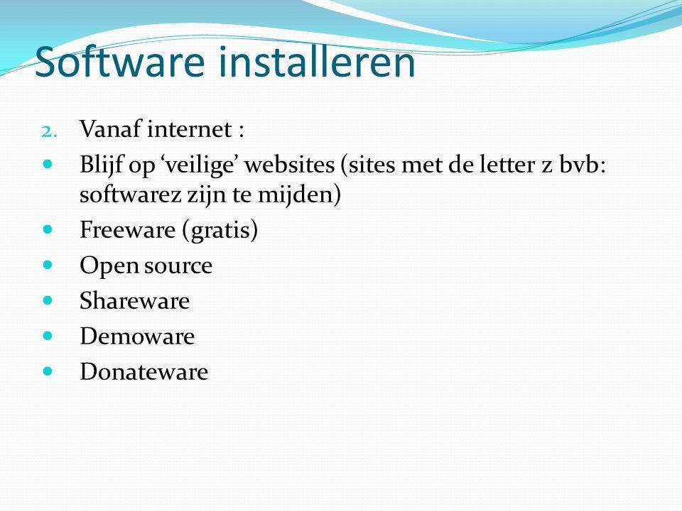 Software installeren 2. Vanaf internet : Blijf op 'veilige' websites (sites met de letter z bvb: softwarez zijn te mijden) Freeware (gratis) Open sour