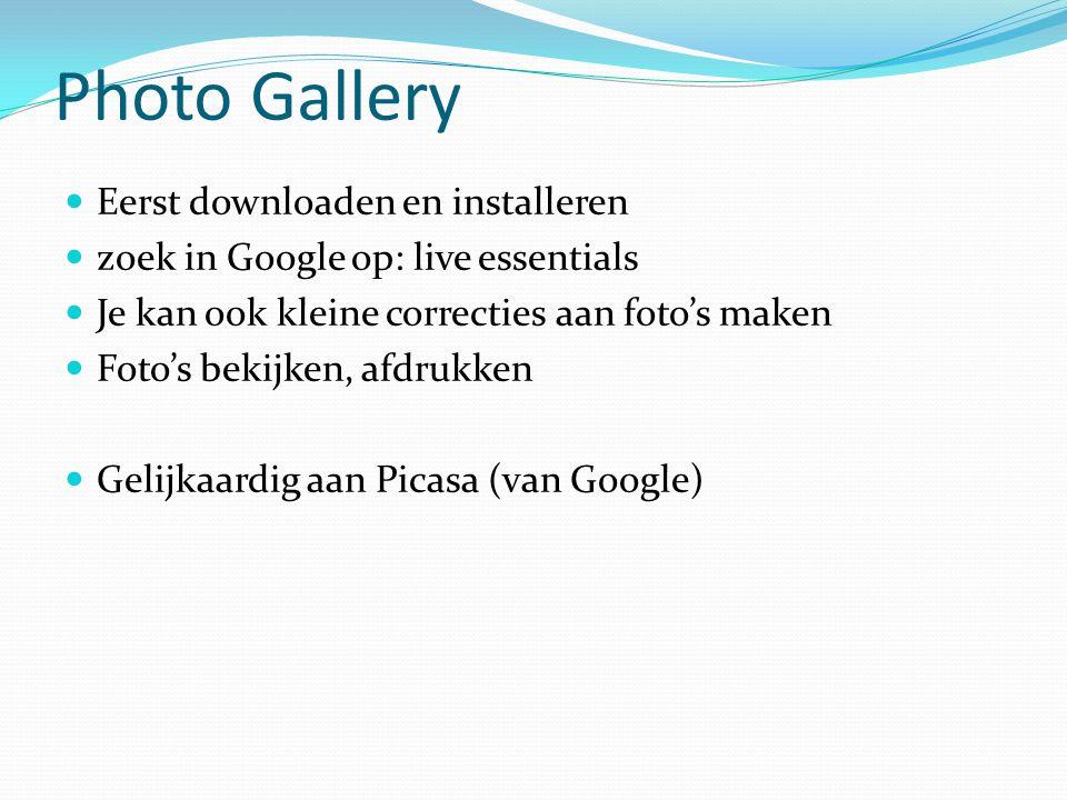 Photo Gallery Eerst downloaden en installeren zoek in Google op: live essentials Je kan ook kleine correcties aan foto's maken Foto's bekijken, afdruk