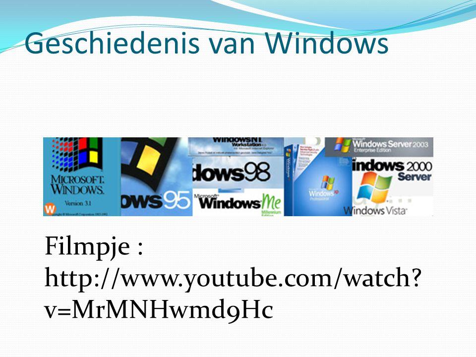 Geschiedenis van Windows Filmpje : http://www.youtube.com/watch? v=MrMNHwmd9Hc