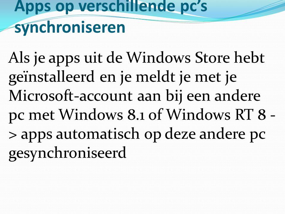 Apps op verschillende pc's synchroniseren Als je apps uit de Windows Store hebt geïnstalleerd en je meldt je met je Microsoft-account aan bij een ande