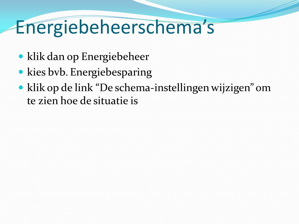 """klik dan op Energiebeheer kies bvb. Energiebesparing klik op de link """"De schema-instellingen wijzigen"""" om te zien hoe de situatie is"""