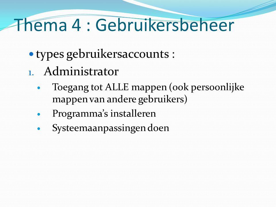 Thema 4 : Gebruikersbeheer types gebruikersaccounts : 1. Administrator Toegang tot ALLE mappen (ook persoonlijke mappen van andere gebruikers) Program