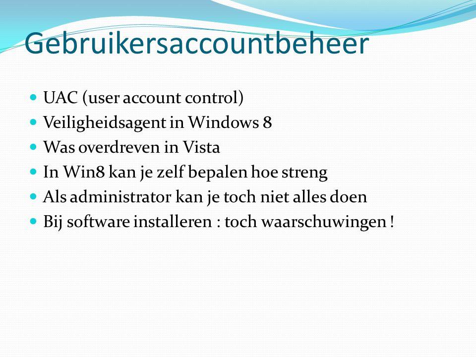 Gebruikersaccountbeheer UAC (user account control) Veiligheidsagent in Windows 8 Was overdreven in Vista In Win8 kan je zelf bepalen hoe streng Als ad