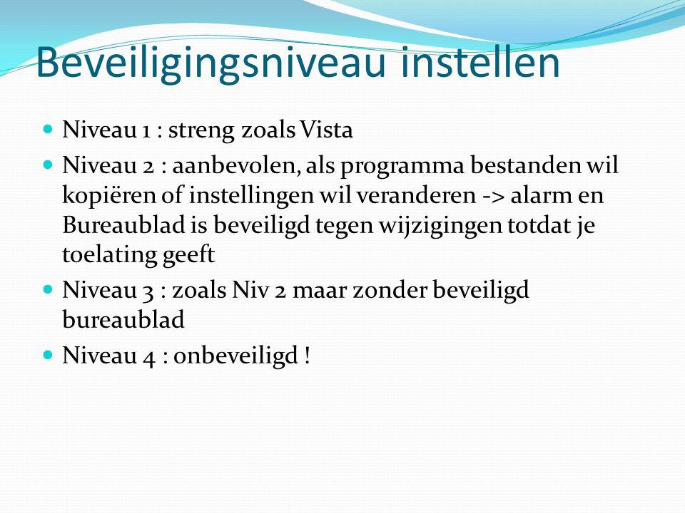 Niveau 1 : streng zoals Vista Niveau 2 : aanbevolen, als programma bestanden wil kopiëren of instellingen wil veranderen -> alarm en Bureaublad is bev