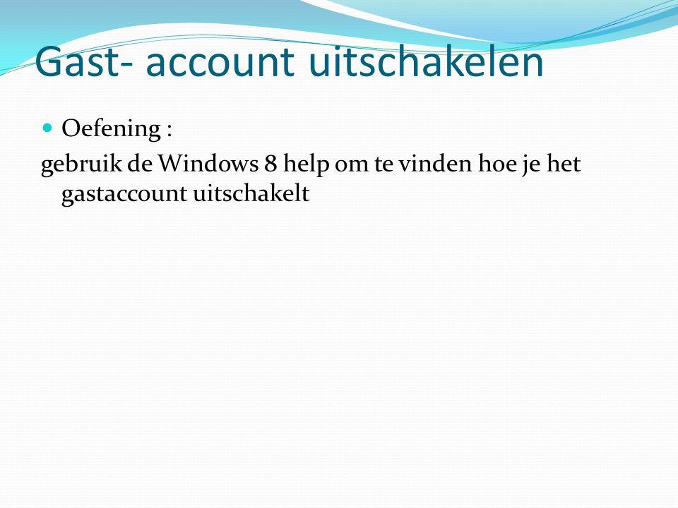 Gast- account uitschakelen Oefening : gebruik de Windows 8 help om te vinden hoe je het gastaccount uitschakelt