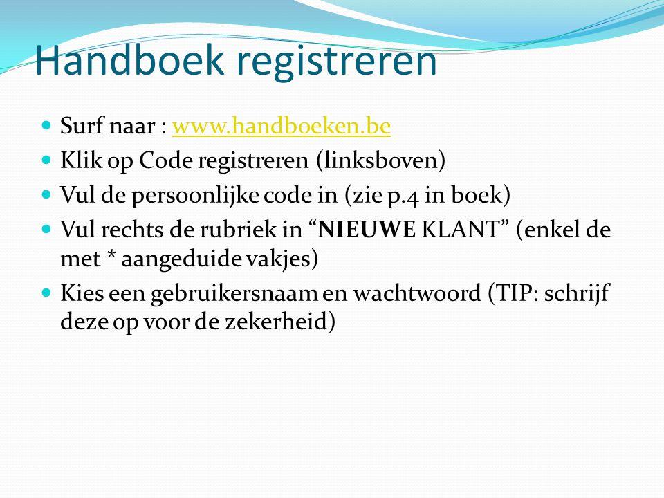 Handboek registreren Surf naar : www.handboeken.bewww.handboeken.be Klik op Code registreren (linksboven) Vul de persoonlijke code in (zie p.4 in boek