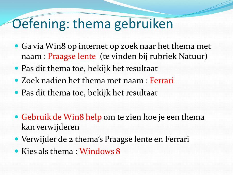 Oefening: thema gebruiken Ga via Win8 op internet op zoek naar het thema met naam : Praagse lente (te vinden bij rubriek Natuur) Pas dit thema toe, be
