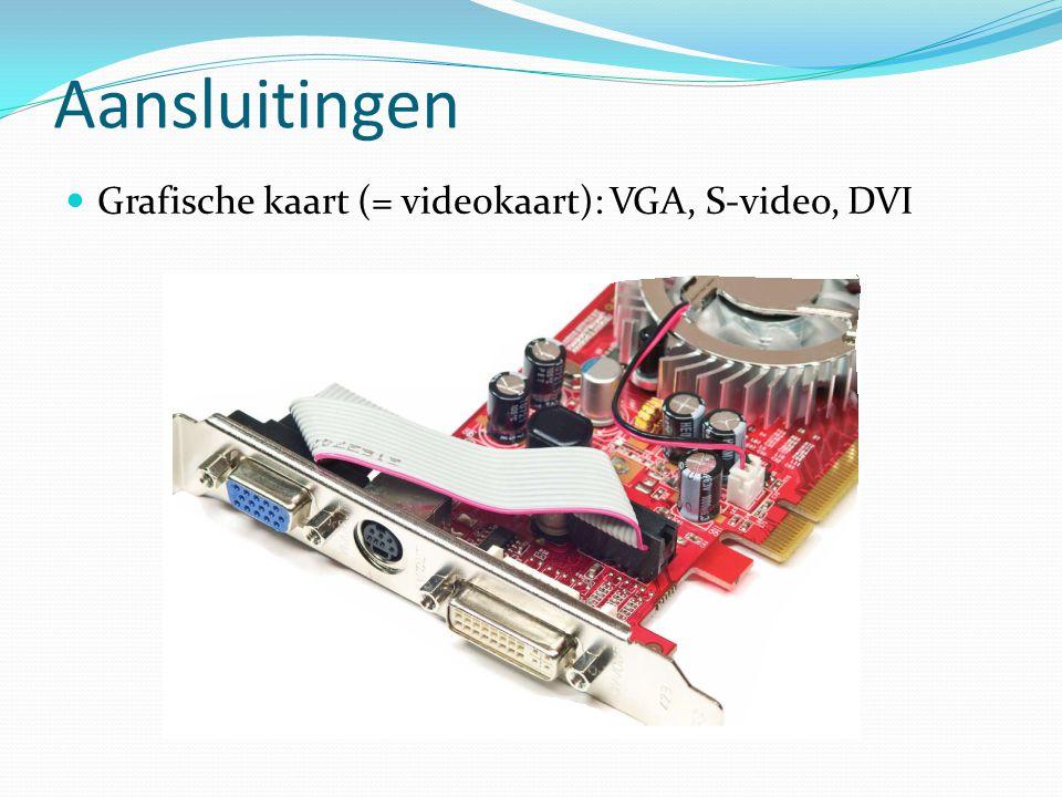 Aansluitingen Grafische kaart (= videokaart): VGA, S-video, DVI