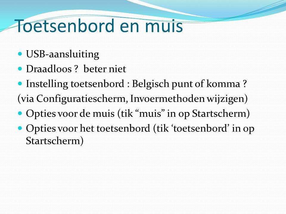 Toetsenbord en muis USB-aansluiting Draadloos ? beter niet Instelling toetsenbord : Belgisch punt of komma ? (via Configuratiescherm, Invoermethoden w