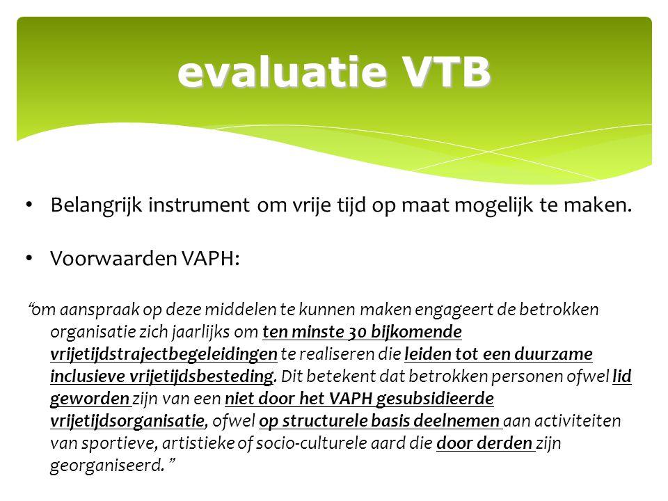 """evaluatie VTB Belangrijk instrument om vrije tijd op maat mogelijk te maken. Voorwaarden VAPH: """"om aanspraak op deze middelen te kunnen maken engageer"""