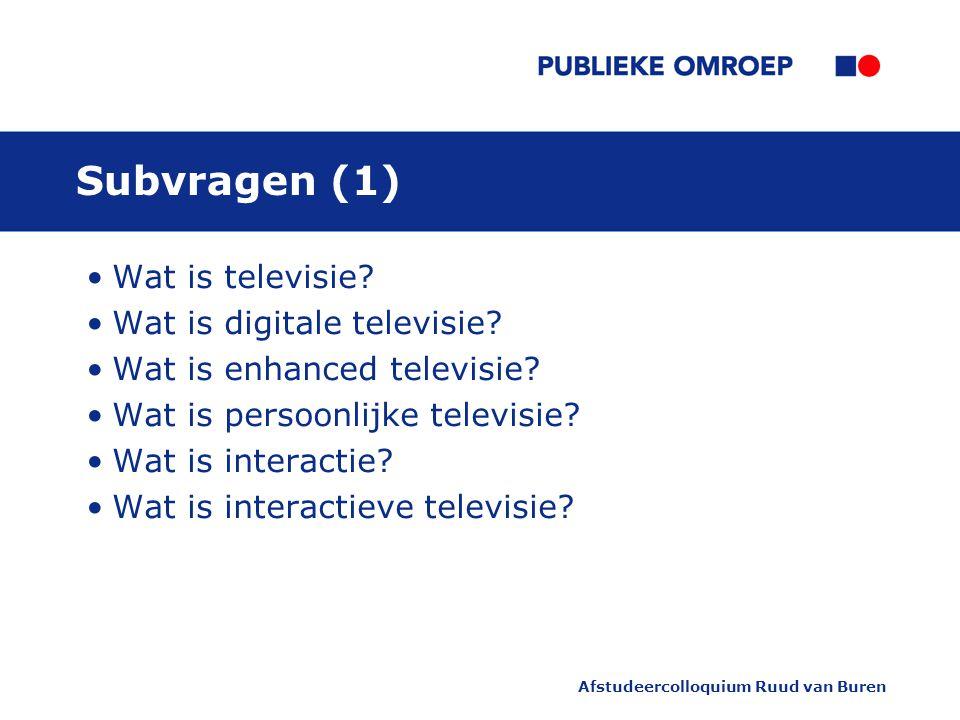 Afstudeercolloquium Ruud van Buren Subvragen (1) Wat is televisie.