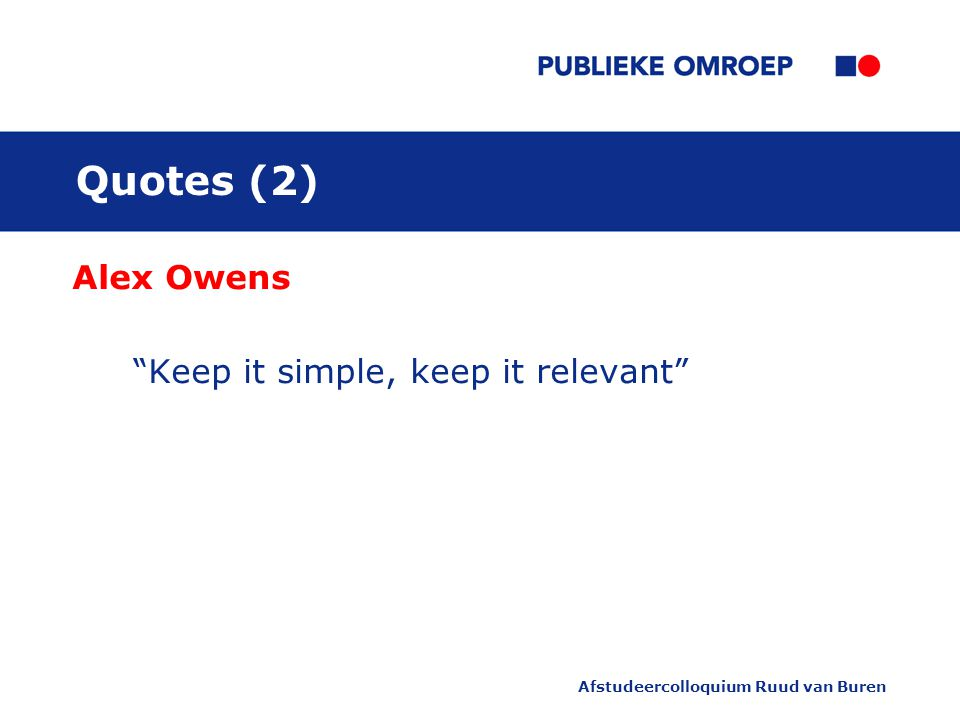 """Afstudeercolloquium Ruud van Buren Quotes (2) Alex Owens """"Keep it simple, keep it relevant"""""""
