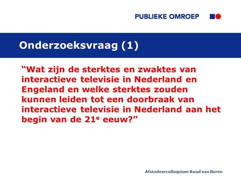 Onderzoeksvraag (1) Wat zijn de sterktes en zwaktes van interactieve televisie in Nederland en Engeland en welke sterktes zouden kunnen leiden tot een doorbraak van interactieve televisie in Nederland aan het begin van de 21 e eeuw