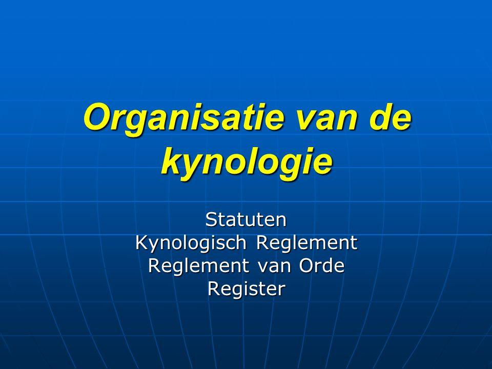 Organisatie van de kynologie Statuten Kynologisch Reglement Reglement van Orde Register